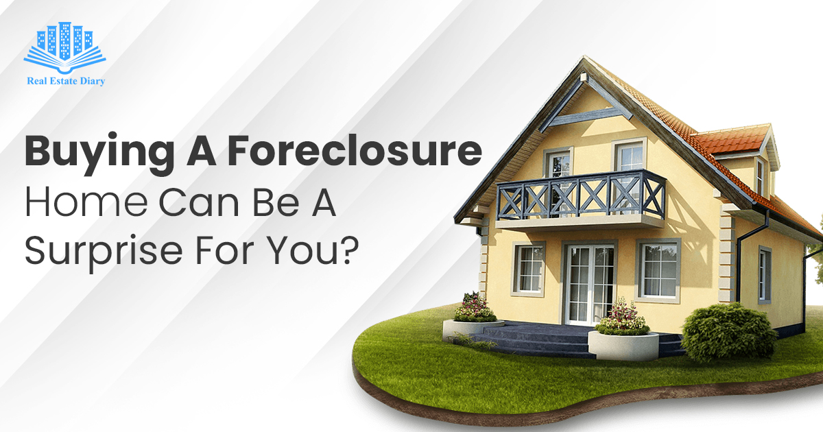 Buying A Foreclosure Home Can Be A Surprise For You?